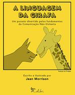 A linguagem da girafa - um passeio divertido pelos fundamentos da comunicação não-violenta