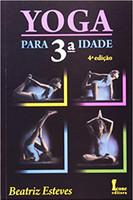 Yoga para 3ª Idade - 3ª Ed. 2007