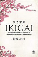 Ikigai - Os Cinco Passos Para Encontrar Seu Propósito De Vida e Ser Mais Feliz