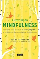 A Revolução Mindfulness: Um guia para praticar a atenção plena e se libertar da ansiedade e do estresse