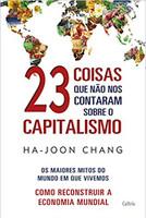 23 Coisas que não nos Contaram Sobre o Capitalismo: Os Maiores Mitos do Mundo em que Vivemos |Como Reconstruir a Economia Mundia