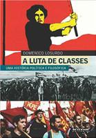 A Luta de Classes. Uma História Política e Filosófica