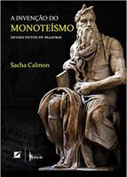 A Invenção do Monoteísmo. Deuses Feitos de Palavras