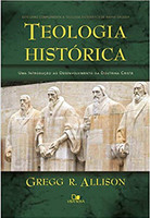 Teologia Histórica. Uma Introdução ao Desenvolvimento da Doutrina Cristã