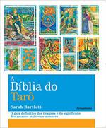 A Biblia do Tarô: O Guia Definitivo das Tiragens e dos Significados dos Arcanos Maiores e Menores