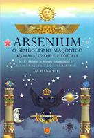 Arsenium. O Simbolismo Maçônico. Kabbala, Gnose e Filosofia