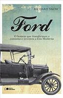 Ford: o homem que transformou o consumo e inventou a Era Moderna