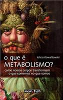 O que É Metabolismo?: Como Nossos Corpos Transformam o que Comemos no que Somos