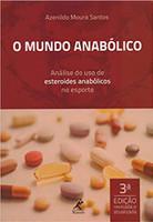 O mundo anabólico: análise do uso de esteroides anabólicos no esporte