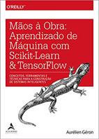 Mãos à Obra. Aprendizado de Máquina com Scikit-Learn e Tensorflow: Aprendizado de Máquina com Scikit-Learn & TensorFlow