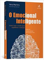 O emocional inteligente: Como usar a razão para equilibrar a emoção