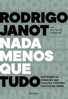 Nada menos que tudo: Bastidores da operação que colocou o sistema político em xeque (Português)