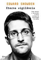 Eterna vigilância: Como montei e desvendei o maior sistema de espionagem do mundo (Português)