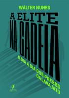 A elite na cadeia: O dia a dia dos presos da Lava Jato (Português)