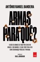 Armas para quê?: O uso de armas de fogo por civis no Brasil e no mundo, e o que isso tem a ver com a sua segurança (Português)