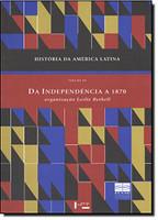 História da América Latina. Da Independência a 1870 - Volume 3