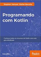 Programando com Kotlin. Conheça Todos os Recursos de Kotlin com Este Guia Detalhado