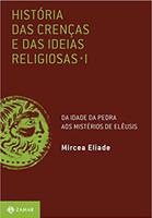 História das crenças e das ideias religiosas: Volume 1: Da Idade da Pedra aos mistérios de Elêusis