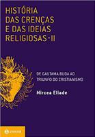 História das crenças e das ideias religiosas: Volume 2: De Gautama Buda ao triunfo do cristianismo