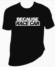 Because Race Car T Shirt
