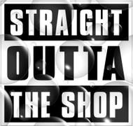 Straight Outta The Shop Sticker
