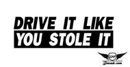 Drive It Like You Stole It Sticker Decal