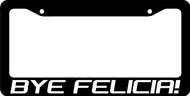 Bye Felicia License Plate Frame