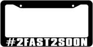#2fast2soon License Plate Frame