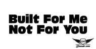 Built For Me Sticker Decal