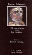 El matadero. La cautiva - The Slaughterhouse. The Captive