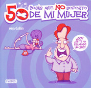 50 cosas que no soporto de mi mujer - 50 Things I Can't Stand about My Wife