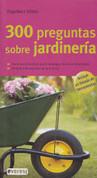 300 preguntas sobre jardinería - 300 Questions about Gardening