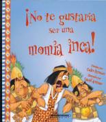 ¡No te gustaría ser una momia inca! - You Wouldn't Want to Be an Inca Mummy!