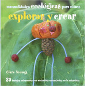 Explorar y crear - Find It, Make It. Outdoor Green Crafts for Children