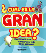 ¿Cuál es la gran idea? - What's the Big Idea? Inventions that Changed Life on Earth Forever