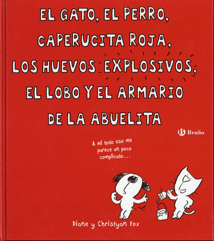 El gato, el perro, Caperucita Roja, los huevos explosivos, el lobo y el armario de la abuelita - The Cat, the Dog, Little Red, the Exploding Eggs, the Wolf, and Grandma's Wardrobe