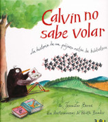 Calvin no sabe volar - Calvin Can't Fly: The Story of a Bookworm Birdie