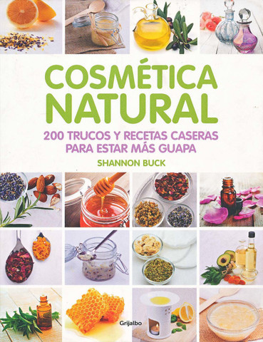 Cosmética natural - Natural Beauty: 200 Tips, Techniques, and Recipes for Natural Beauty