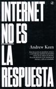 Internet no es la respuesta - Internet Is Not the Answer