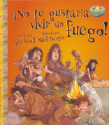 ¡No te gustaría vivir sin fuego! - You Wouldn't Want to Live Without Fire!