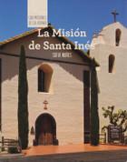 La Misión de Santa Inés - Discovering Mission Santa Ines