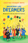 Nosotros los Dreamers - We the Dreamers: Life Stories Far Beyond the Border