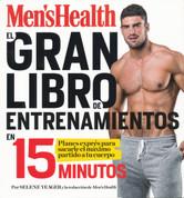 El gran libro de entrenamientos en 15 minutos - The Men's Health Big Book of 15 Minute Workouts