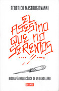 El asesino que no seremos - The Murderer We Won't Be. The Melancolic Biography of a Gang Member