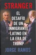Stranger: El desafío de un inmigrante latino en la era de Trump - Stranger: The Challenge of a Latino Immigrant in the Trump Era