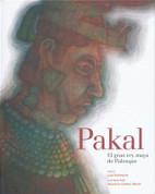 Pakal, el gran rey maya de Palenque - Pakal, the Great Mayan King of Palenque