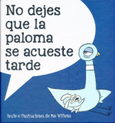 No dejes que la paloma se acueste tarde - Don't Let the Pigeon Stay Up Late