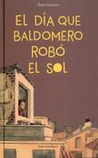 El día que Baldomero robó el sol - The Day Baldomero Stole the Sun