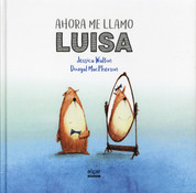 Ahora me llamo Luisa - Introducing Teddy. A Gentle Story about Gender and Friendship