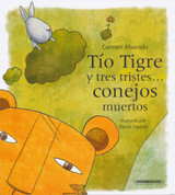 Tío Tigre y tres tristes conejos muertos - Uncle Tiger and the Three Sad Dead Rabbits